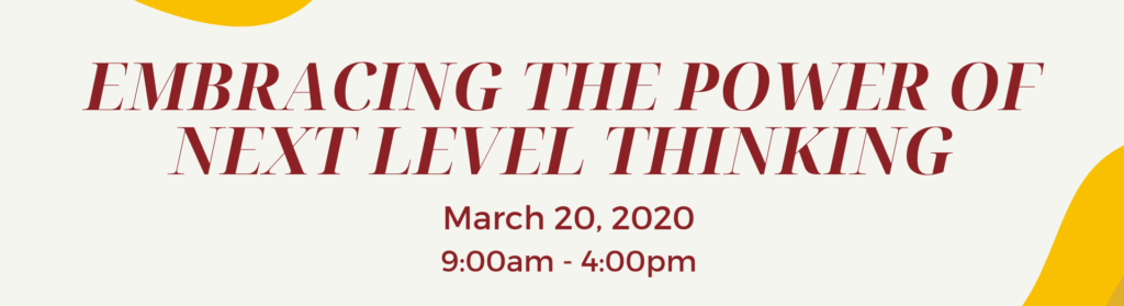 Embracing The Power Of Next Level Thinking - March 20, 2020